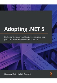 Adopting .NET 5: Understand modern architectures, migration best practices, and the new features in .NET 5