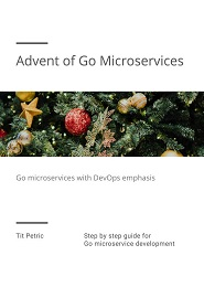 Advent of Go Microservices: Step by step Guide for GO Microservice Development with DevOps Emphasis