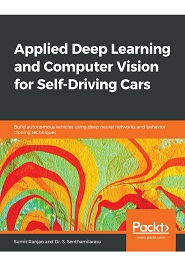 Applied Deep Learning and Computer Vision for Self-Driving Cars: Build autonomous vehicles using deep neural networks and behavior-cloning techniques