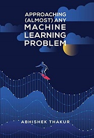 Approaching (Almost) Any Machine Learning Problem