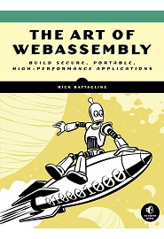 The Art of WebAssembly: Build Secure, Portable, High-Performance Applications
