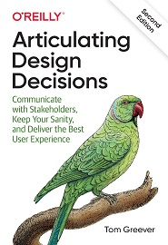 Articulating Design Decisions: Communicate with Stakeholders, Keep Your Sanity, and Deliver the Best User Experience, 2nd Edition