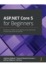 ASP.NET Core 5 for Beginners: Kick-start your ASP.NET web development journey with the help of step-by-step tutorials and examples