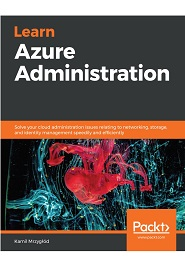 Learn Azure Administration: Solve your cloud administration issues relating to networking, storage, and identity management speedily and efficiently
