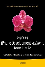 Beginning iPhone Development with Swift Exploring the iOS SDK