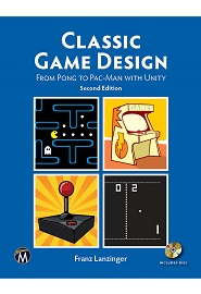 Classic Game Design: From Pong to Pac-Man with Unity, 2nd Edition
