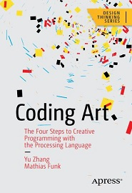 Coding Art: The Four Steps to Creative Programming with the Processing Language