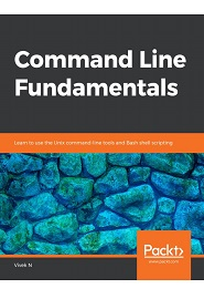 Command Line Fundamentals: Learn to use the Unix command-line tools and Bash shell scripting