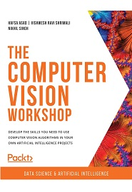 The Computer Vision Workshop: Develop the skills you need to use computer vision algorithms in your own artificial intelligence projects