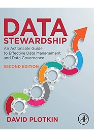 Data Stewardship: An Actionable Guide to Effective Data Management and Data Governance, 2nd Edition