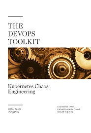 The DevOps Toolkit: Kubernetes Chaos Engineering: Kubernetes Chaos Engineering With Chaos Toolkit And Istio