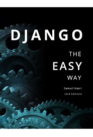 Django – The Easy Way: A step-by-step guide on building Django websites, 3rd Edition