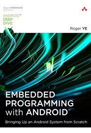 Embedded Programming with Android: Bringing Up an Android System from Scratch