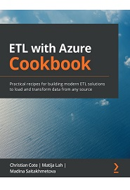 ETL with Azure Cookbook: Practical recipes for building modern ETL solutions to load and transform data from any source