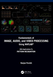 Fundamentals of Image, Audio, and Video Processing Using MATLAB: With Applications to Pattern Recognition