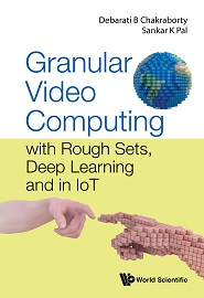 Granular Video Computing: With Rough Sets, Deep Learning and in Iot