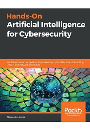 Hands-On Artificial Intelligence for Cybersecurity: Implement smart AI systems for preventing cyber attacks and detecting threats and network anomalies
