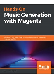 Hands-On Music Generation with Magenta: Explore the role of deep learning in music generation and assisted music composition