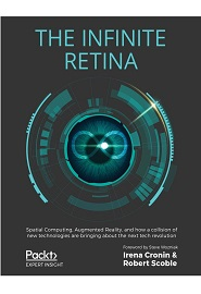 The Infinite Retina: Spatial Computing, Augmented Reality, and how a collision of new technologies are bringing about the next tech revolution