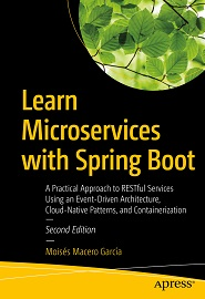 Learn Microservices with Spring Boot: A Practical Approach to RESTful Services Using an Event-Driven Architecture, Cloud-Native Patterns, and Containerization, 2nd Edition