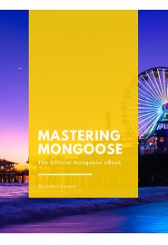 Mastering Mongoose: Become a Full-Stack Mongoose Expert