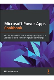 Microsoft Power Apps Cookbook: Become a pro Power Apps maker by applying practical use cases to solve ever-evolving business challenges