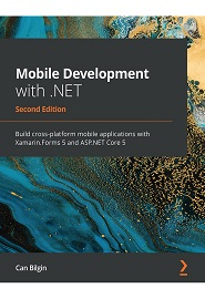 Mobile Development with ASP.NET Core 5: Build cross-platform mobile applications with Xamarin.Forms 5 and .NET 5, 2nd Edition