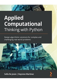 Applied Computational Thinking with Python: Design algorithmic solutions for complex and challenging real-world problems