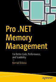 Pro .NET Memory Management: For Better Code, Performance, and Scalability