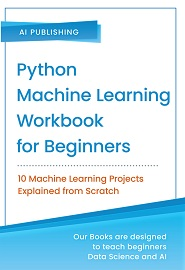 Python Machine Learning Workbook for Beginners: 10 Machine Learning Projects Explained from Scratch