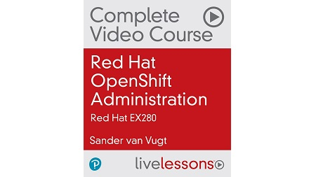 Red Hat OpenShift Administration: Red Hat EX280 Complete Video Course