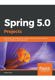 Spring 5.0 Projects: Build seven web development projects with Spring MVC, Angular 6, JHipster, WebFlux, and Spring Boot 2