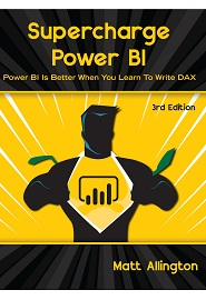 Supercharge Power BI: Power BI is Better When You Learn To Write DAX, 3rd Edition