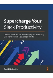 Supercharge Your Slack Productivity: Discover hacks and tips for managing and automating your workflow with Slack and Slack bots