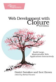 Web Development with Clojure: Build Large, Maintainable Web Applications Interactively, 3rd Edition