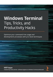 Windows Terminal Tips, Tricks, and Productivity Hacks: Optimize your command-line usage and development processes with these pro-level techniques